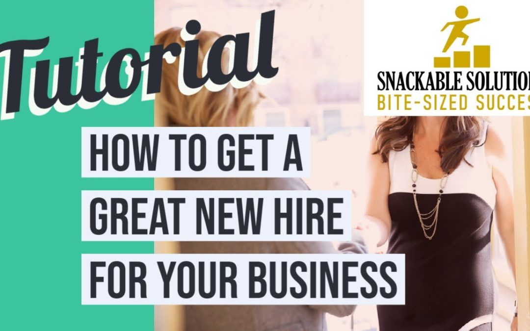 How to Get a Great New Hire for Your Small Business—Snackable Solutions