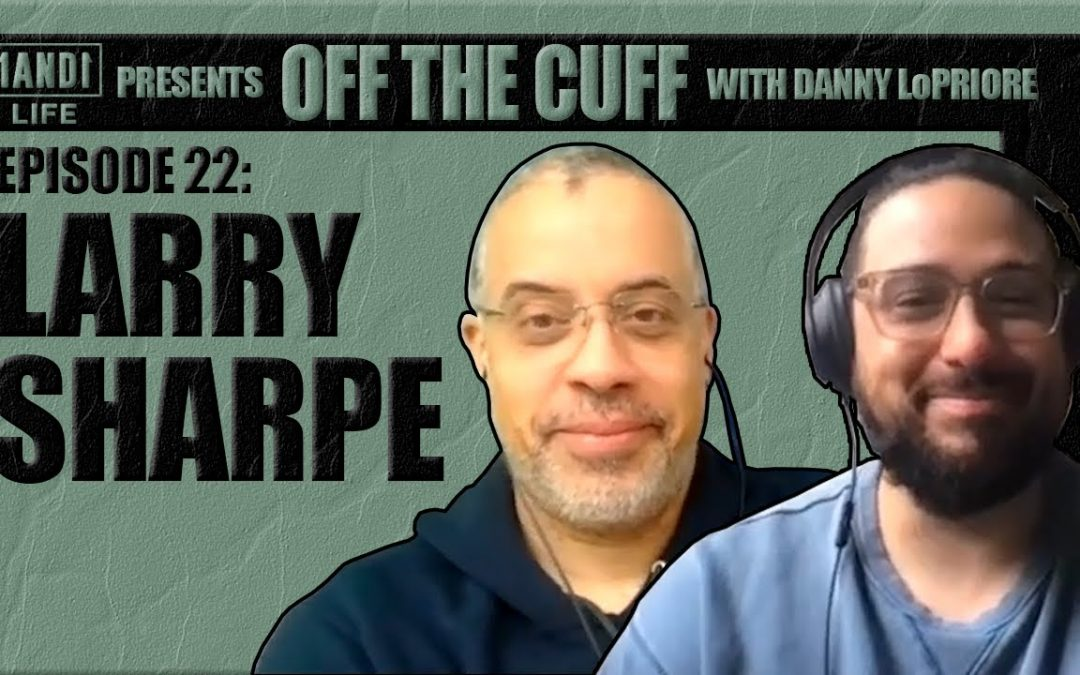 Off The Cuff with Danny LoPriore: Larry Sharpe