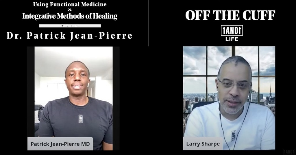 Larry Sharpe Interviews Dr. Patrick Jean-Pierre: Using Functional Medicine & Integrative Methods of Healing—OFF THE CUFF