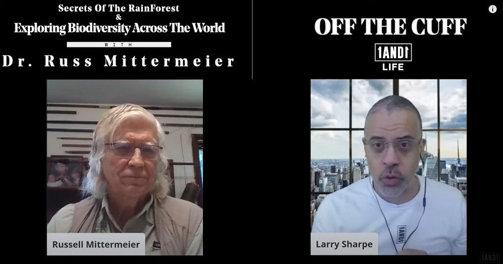 Larry Sharpe Interviews Dr. Russ Mittermeier: Exploring Biodiversity Across The World—OFF THE CUFF