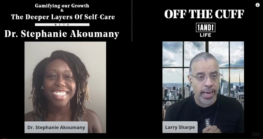 Larry Sharpe Interviews Dr. Stephanie Akoumany: Gamifying our Growth & The Deeper Layers of Self-Care—OFF THE CUFF