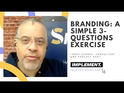 Branding: A Simple 3 Questions Exercise To Define Your Brand with Larry Sharpe on The Implement Podcast