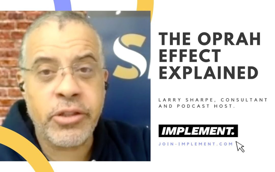 Building Trust To Build A Brand: The Oprah Effect Explained by Larry Sharpe on The Implement Podcast